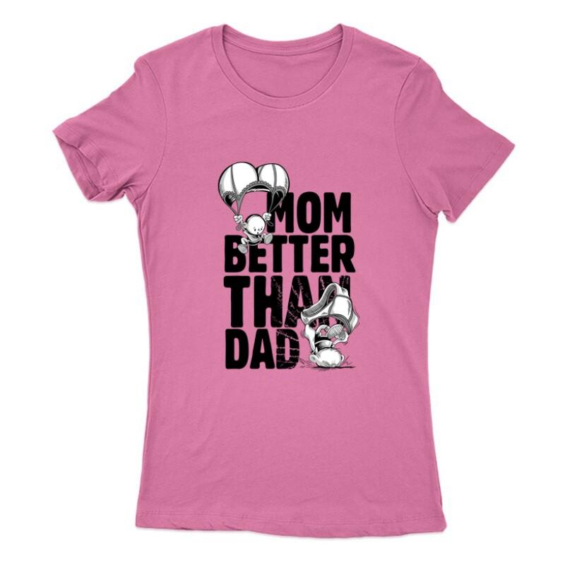 Mom Better Than Dad Női Póló