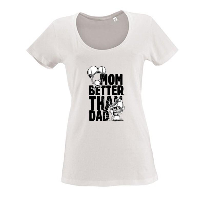 Mom Better Than Dad Női O Nyakú Póló